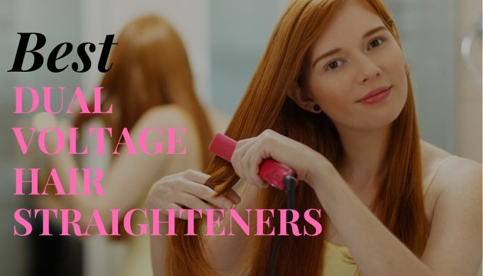 Best Dual Voltage Hair Straighteners